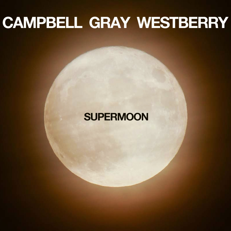 Campbell Gray Westberry - Supermoon